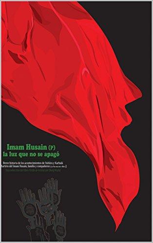 Imam Husain (P); la luz que no se apagó: Breve historia de los acontecimientos de 'Ashûra y Karbalá (Martirio del Imam Husain, familia y compañeros)