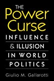 img - for The Power Curse: Influence and Illusion in World Politics. Giulio M. Gallarotti book / textbook / text book