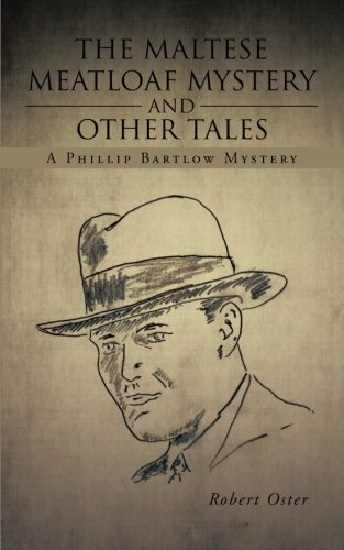 The Maltese Meatloaf Mystery and Other Tales: A Phillip Bartlow Mystery (Robert Oster compare prices)