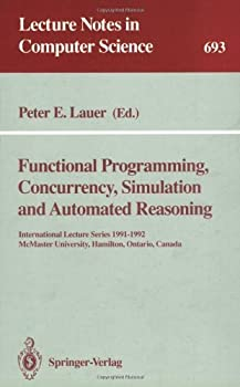 functional programming. concurrency. simulation and automated reasoning: international lecture series 1991-1992. mcmaster university. hamilton. ontario. canada (lecture notes in computer science) - peter e. lauer