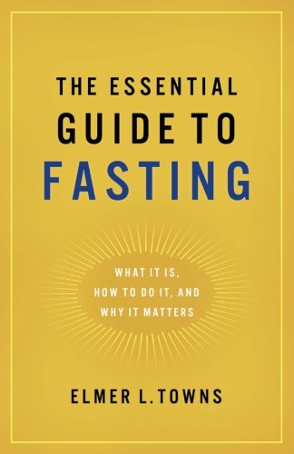 The Essential Guide to Fasting: What It Is, How to Do It, and Why It Matters (Drawing Close To God compare prices)