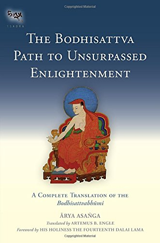 The Bodhisattva Path to Unsurpassed Enlightenment: A Complete Translation of the Bodhisattvabhumi (The Tsadra Foundation Series)