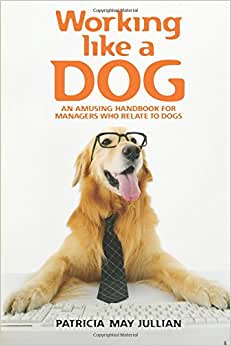 Working Like A Dog: An Amusing Handbook For Managers Who Relate To Dogs
