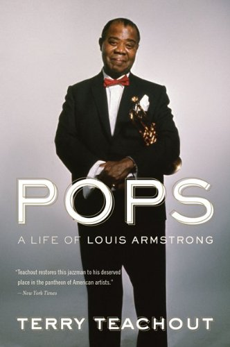 Pops: A Life of Louis Armstrong, Terry Teachout
