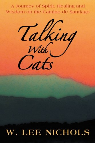 Talking with Cats: A Journey of Spirit, Healing and Wisdom on the Camino de Santiago