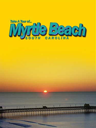 Take A Tour Of...Myrtle Beach South Carolina