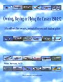 img - for Owning, Buying or Flying the Cessna 150/152, a Handbook for Owners, Potential Buyers and Student Pilots book / textbook / text book