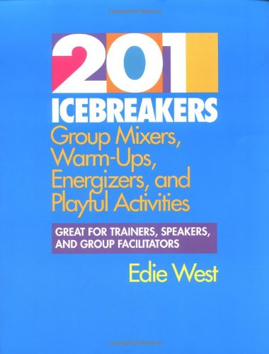201 Icebreakers : Group MIxers, Warm-Ups, Energizers, and Playful Activities