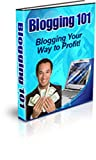 Blogging 101- Blogging Your Way To Profits! AAA+++