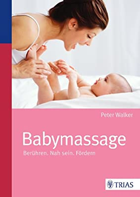 Babymassage: Berühren. Nah sein. Fördern