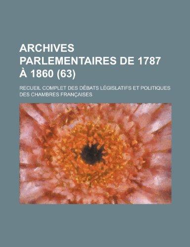 Archives Parlementaires de 1787 a 1860; Recueil Complet Des Debats Legislatifs Et Politiques Des Chambres Francaises (63 )