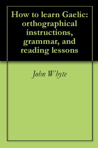 How to learn Gaelic: orthographical instructions, grammar, and reading lessons PDF