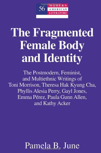 The Fragmented Female Body and Identity: The Postmodern, Feminist, and Multiethnic Writings of Toni Morrison, Theresa Hak Kyung Cha, Phyllis Alesia ... and Kathy Acker (Modern American Literature) PDF