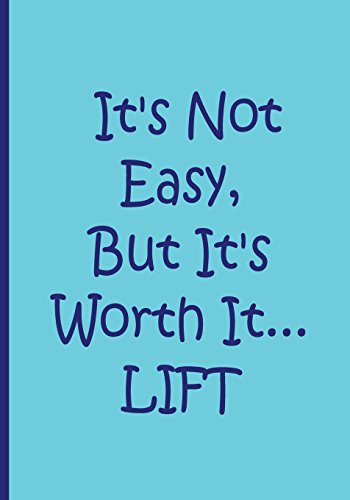 It's Not Easy, But It's Worth It...LIFT- Personalized Notebook / Lined Pages: An Ethi Pike Collectible Journal : Fitness Motivation