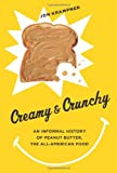 Jon Krampner Creamy and Crunchy: An Informal History of Peanut Butter, the all-American Food (Arts & Traditions of the Table: Perspectives on Culinary History)