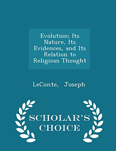 Evolution; Its Nature, Its Evidences, and Its Relation to Religious Thought - Scholar's Choice Edition