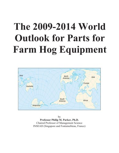 The 2009-2014 World Outlook for Parts for Farm Hog Equipment