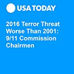 2016 Terror Threat Worse Than 2001: 9/11 Commission Chairmen | Thomas H. Kean,Lee H. Hamilton