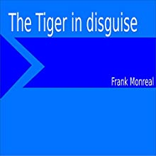 The Tiger in Disguise Audiobook by Frank Monreal Narrated by Frank Monreal