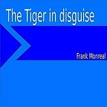 The Tiger in Disguise | Livre audio Auteur(s) : Frank Monreal Narrateur(s) : Frank Monreal