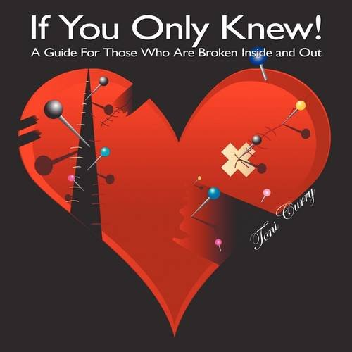 If You Only Knew!: A Guide For Those Who Are Broken Inside and Out