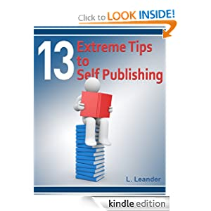 13 Extreme Tips To Self Publishing (13 Extreme Tips for Writers)