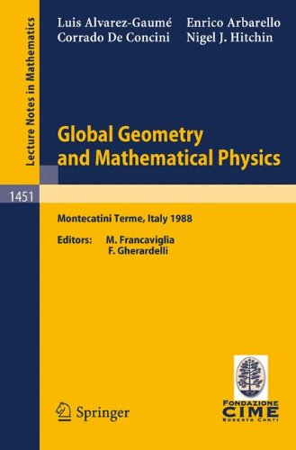 Global Geometry and Mathematical Physics: Lectures given at the 2nd Session of the Centro Internazionale Matematico Estivo (C.I.M.E.) held at Montecatini Terme, Italy, July 4-12, 1988