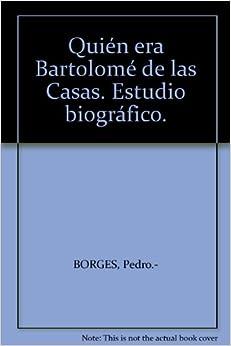 Quién era Bartolomé de las Casas. Estudio biográfico.: Amazon.com