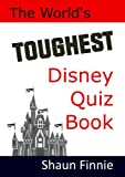 The World's Toughest Disney Quiz Book Shaun Finnie