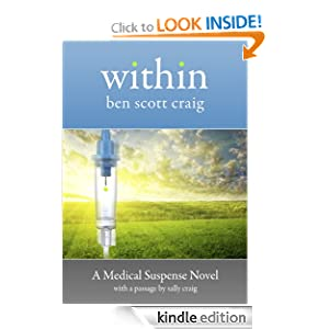 Kindle Book Bargain: Within: A Medical Suspense Novel, by Ben Scott Craig. Publication Date: May 10, 2012