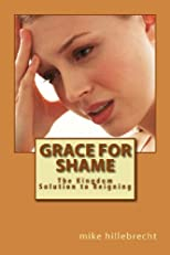 Grace for Shame: The Kingdom Solution to Reigning