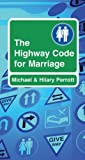 img - for The Highway Code for Marriage by Michael & Hilary Perrott ( 2005 ) Paperback book / textbook / text book