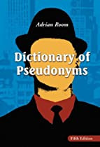 DICTIONARY OF PSEUDONYMS: 13,000 ASSUMED NAMES AND THEIR ORIGINS, 5TH ED.