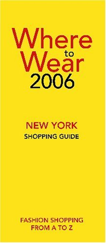 Where to Wear New York Shopping Guide (Where to Wear: New York City Shopping Guide) by Jill Fairchild (2005-10-02)