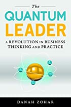 The Quantum Leader: A Revolution In Business Thinking And Practice