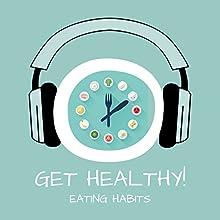 Get Healthy! Eating Habits Hörbuch von Kim Fleckenstein Gesprochen von: Kim Fleckenstein