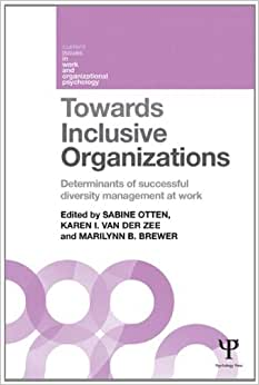 Towards Inclusive Organizations: Determinants Of Successful Diversity Management At Work (Current Issues In Work And Organizational Psychology)