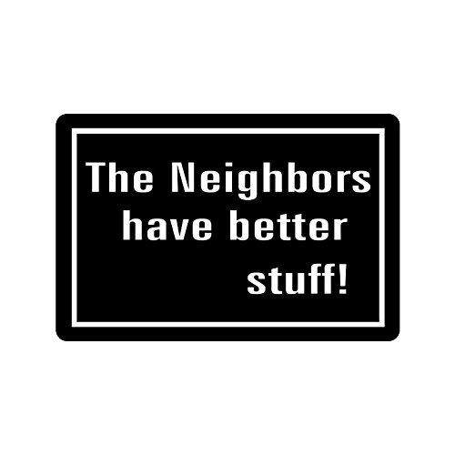 """23.6""""(L) x 15.7""""(W),3/16"""" thickness, Humorous Funny Saying & Quotes:The Neighbors Have Better Stuff Indoor/outdoor Floor Mat Doormat"""