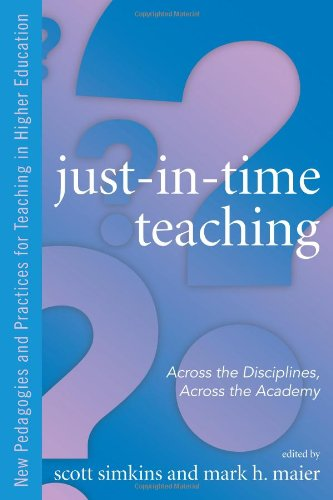 Just in Time Teaching: Across the Disciplines, and Across the Academy (New Pedagogies and Practices for Teaching in High