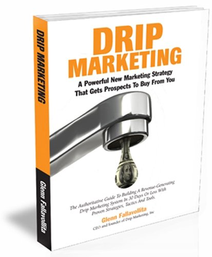 DRIP Marketing: A Powerful New Marketing Strategy That Gets Prospects To Buy From You PDF
