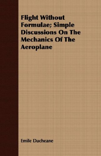 Flight Without Formulae: Simple Discussions on the Mechanics of the Aeroplane