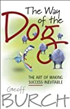 img - for The Way of the Dog: The Art of Making Success Inevitable book / textbook / text book
