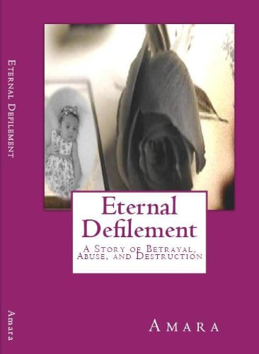 Eternal Defilement, A Story of Betrayal, Abuse and Destruction