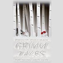 Grimm Tales for Young and Old | Livre audio Auteur(s) : Philip Pullman Narrateur(s) : Samuel West