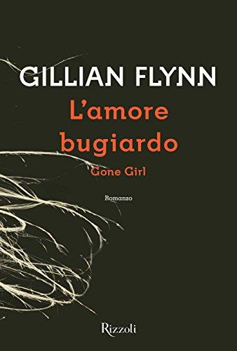 Gillian Flynn - L'amore bugiardo: Gone Girl (Scala stranieri)