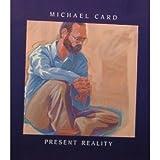 echange, troc Michael Card - Present Reality