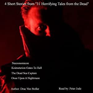 4 Short Stories from '31 Horrifying Tales from the Dead': The Dead Sea Captain, Koimeterion Gates to Hell, and More | [Drac Von Stoller]