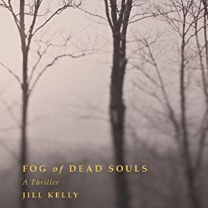 Fog of Dead Souls: A Thriller | [Jill Kelly]