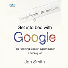 Get into Bed with Google (       UNABRIDGED) by Jon Smith Narrated by Jasjeet Grover