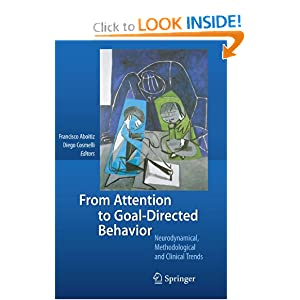From Attention to Goal-Directed Behavior: Neurodynamical, Methodological and Clinical Trends Francisco Aboitiz and Diego Cosmelli